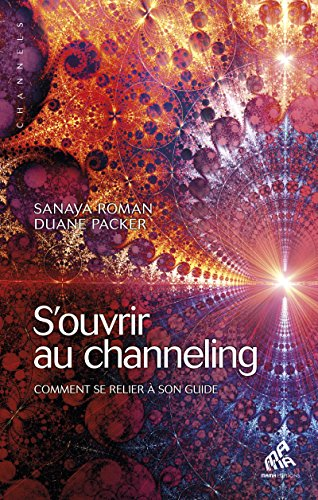 S'ouvrir au channeling: Comment se relier à son guide (Channels) par Duane Packer