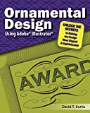 #10: Ornamental Design Using Adobe® Illustrator®: UNLOCK THE SECRETS TO MAKING ANY DESIGN MORE ELEGANT AND SOPHISTICATED