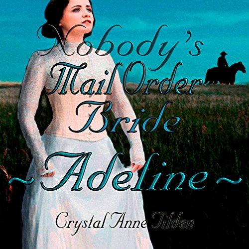 Nobody's Mail Order Bride: Adeline: Westward Wanted, Book 3 -
