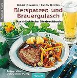 Bierspatzen und Brauergulasch: Das fränkische Bierkochbuch - Birgit Ringlein