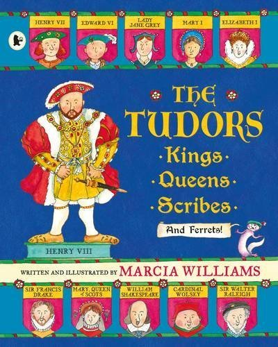 The Tudors: Kings, Queens, Scribes and Ferrets! by Marcia Williams (2016-08-04)