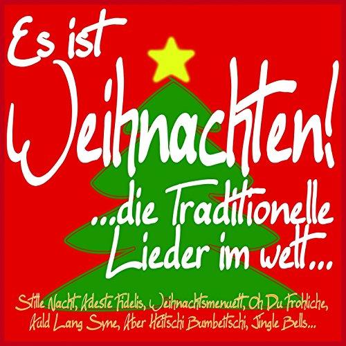 Es ist Weihnachten! ... die traditionelle Lieder im Welt... (Stille Nacht, Adeste Fideles, Weihnachtsmenuett, Oh du Frohliche, Auld Lang Syne, Aber Heitschi Bumbeitschi, Jingle Bells...) (Die Nacht Bell)