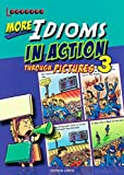 More Idioms in Action Through Pictures 3