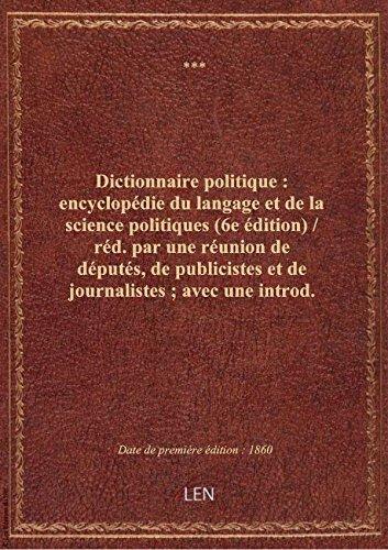 Dictionnaire politique : encyclopédie du langage et de la science politiques (6e édition) / réd. par