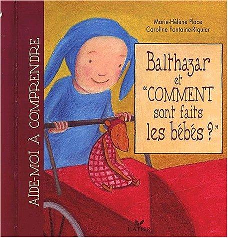 Balthazar etcomment sont faits les bébés ? par Marie-Hélène Place
