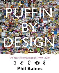 Puffin By Design: 2010 70 Years of Imagination 1940 - 2010: Written by Phil Baines, 2010 Edition, Publisher: Allen Lane [Paperback]