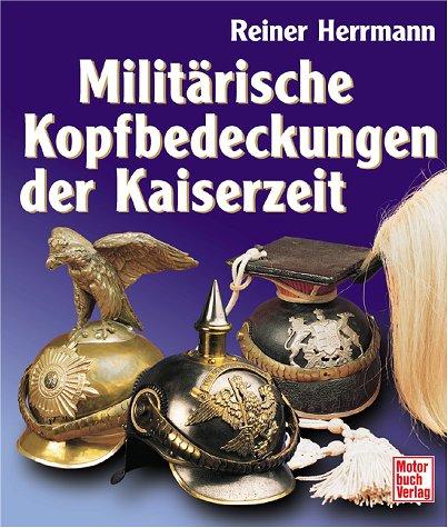 Militärische Kopfbedeckungen der Kaiserzeit