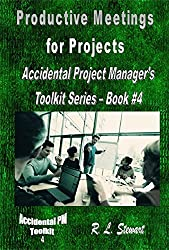Productive Meetings for Projects: Accidental Project Manager's Toolkit Series - Book #4 (English Edition)