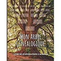 Mon Arbre généalogique - Livre de 10 générations à compléter: Carnet de généalogie à remplir pour partir à la recherche…
