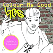 Colour Me Good 90s: Cool Colouring Book