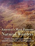 *Includes pictures*Includes contemporary accounts and descriptions of the natural wonders*Includes online resources and a bibliography for further reading*Includes a table of contentsEven for those who have never seen it, the Grand Canyon is perhaps ...