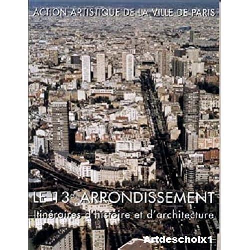 Le 13ème arrondissement. : Itinéraires d'histoire et d'architecture