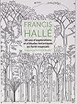 Francis Halle 50 Ans d Explorations e...