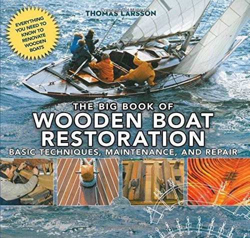 The Big Book of Wooden Boat Restoration: Basic Techniques, Maintenance, and Repair by Thomas Larsson (2016-04-19)