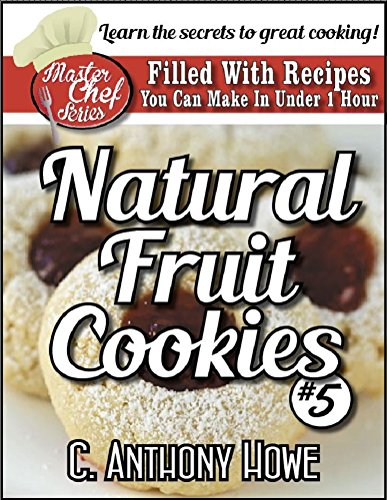 The MASTER CHEF® Guide To FRUIT COOKIES - VOLUME 5 (English Edition)