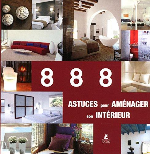 888 astuces pour aménager son interieur par Collectif