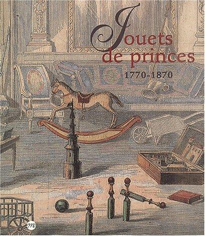 Jouets de princes, 1770-1870