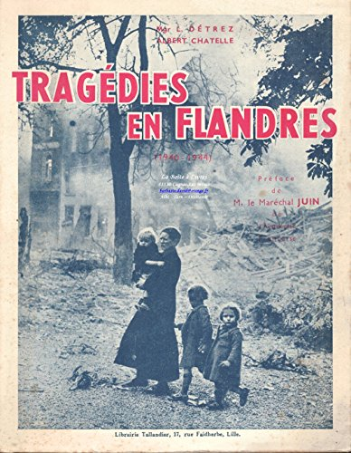 Tragdies en Flandre / Lille / Roubaix / Tourcoing / 1940-1944 / Prface du Marchal Juin