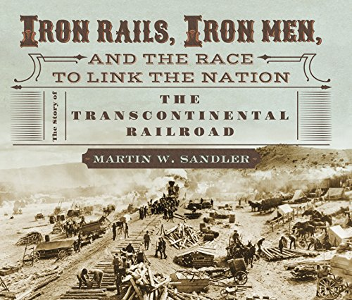 Iron Rails, Iron Men, and the Race to Link the Nation: The Story of the Transcontinental Railroad (English Edition)