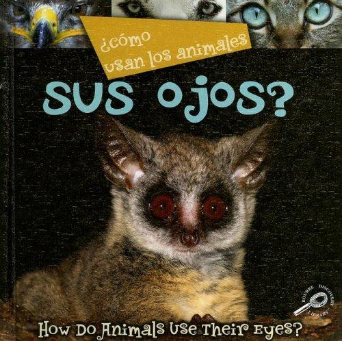 Como Usan Los Animales Sus Ojos?/ How Do Animals Use Their Eyes? (Como Usan Los Animales / How Do Animals Use)