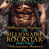 Subconscious Desires: The Billionaire Rockstar, Part 2