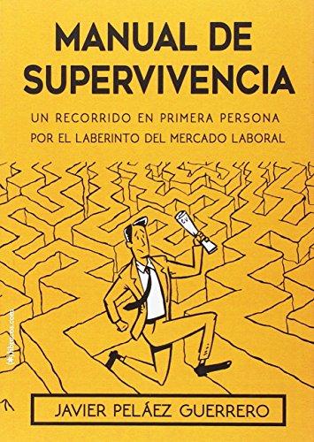 MANUAL DE SUPERVIVENCIA: UN RECORRIDO EN PRIMERA PERSONA POR EL LABERINTO DEL MERCADO LABORAL