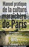 Manuel pratique de la culture maraîchère de Paris: Le jardinage intensif à la Française ou la...