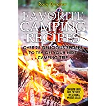 Favorite Camping Recipes: Over 25 Delicious Recipes To Try On Your Next Camping Trip (Rory's Meat Kitchen) (English Edition)