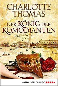 Der König der Komödianten: Historischer Roman von [Thomas, Charlotte]