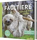 Faultiere - Natural born chiller: Die entspannte Welt der coolen Dschungelbewohner -
