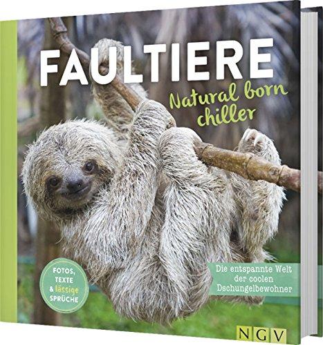 Faultiere - Natural born chiller: Die entspannte Welt der coolen Dschungelbewohner