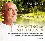 Han Shan - Chanting und Meditationen: Mit kraftvollen Gesängen das Energiefeld reinigen und das Tor zur inneren Weisheit öffnen