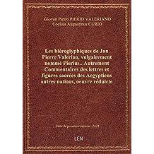 Les hiéroglyphiques de Jan Pierre Valerian, vulgairement nommé Pierius. . Autrement Commentaires des