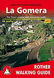 La Gomera. The finest coastal and moutain walks. 66 walks. With GPS tracks (Rother Walking Guide): The Finest Valley and Mountain Walks