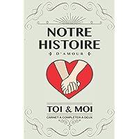 Notre histoire d'amour, Toi et Moi: Livre à compléter en couple. Idée cadeau original pour couple amoureux anniversaire…