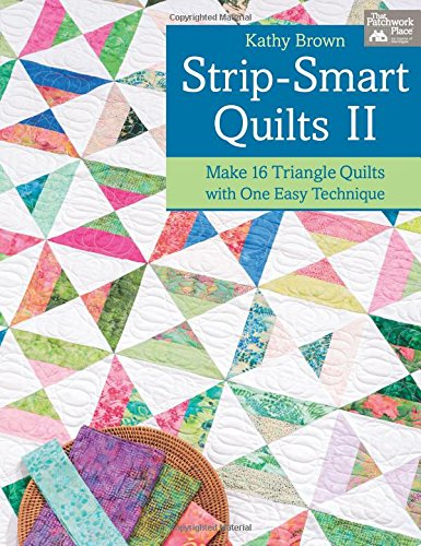Strip-smart Quilts: II: Make 16 Triangle Quilts with One Easy Technique por Kathy Brown