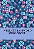 Internet Password Organizer: An Internet Address and Password Organizer Journal (Best Internet Password Organizer Journal)