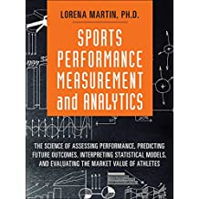 Sports Performance Measurement and Analytics: The Science of Assessing Performance, Predicting Future Outcomes, Interpreting Statistical Models, and Evaluating ... (FT Press Analytics) (English Edition)
