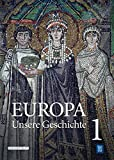 Europa ─ Unsere Geschichte: Band 1