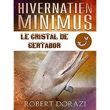 Hivernatien Minimus: Le Cristal de Gertabor (Le Monde Impertinent d'Hivernatien Minimus t. 2)