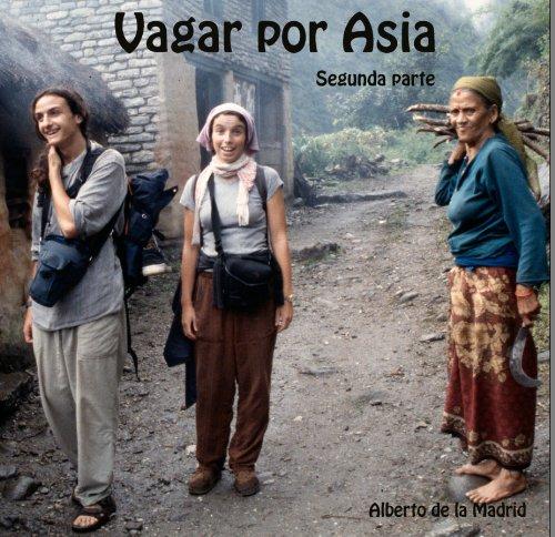 Cuadernos de Viaje. Vagar por Asia Segunda parte por ALBERTO DE LA MADRID
