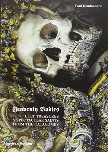 Heavenly Bodies: Cult Treasures and Spectacular Saints from the Catacombs by Paul Koudounaris (2013-10-08)