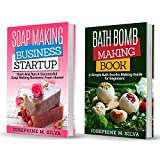 Soap Making Recipes: 2 Manuscripts - Soap Making Business Startup AND Bath Bomb Making Book