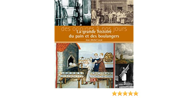 Amazon.fr - La grande histoire du pain et des boulangers : Des origines à nos jours - Jean-Michel Lecat - Livres