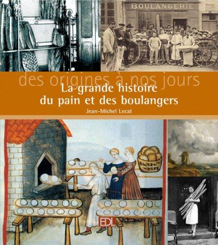 La grande histoire du pain et des boulangers : Des origines  nos jours