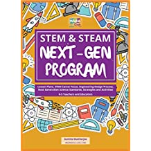 STEM & STEAM Next-Gen Program: Lesson Plans, STEM Career Focus, Engineering Design Process, Next Generation Science Standards, Strategies and Activities for K-5 Teachers