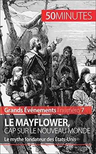 Le Mayflower, cap sur le Nouveau Monde: Le mythe fondateur des États-Unis (Grands Événements t. 7)