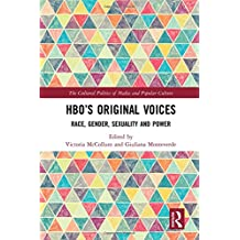 HBO's Original Voices: Race, Gender, Sexuality and Power (The Cultural Politics of Media and Popular Culture)
