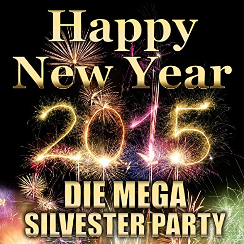 Happy New Year 2015 - Die Mega Silvester Party