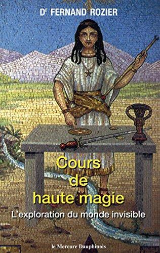 Cours de haute magie: L'exploration du monde invisible